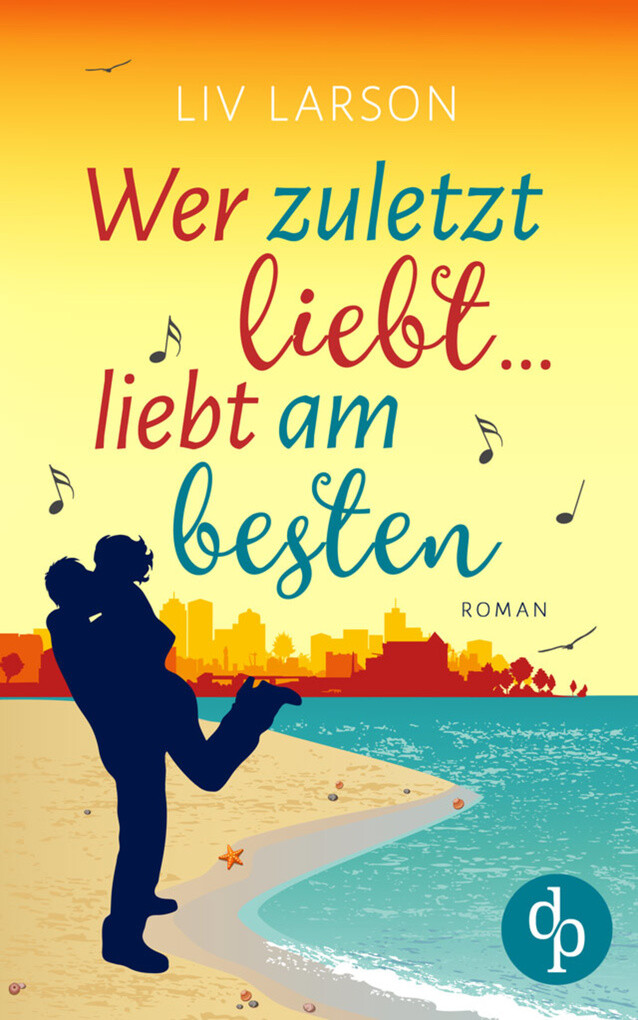 Wer zuletzt liebt ... liebt am besten als eBook