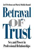 Betrayal of Trust: Sex and Power in Professional Relationships