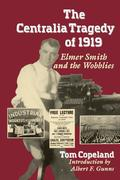 The Centralia Tragedy of 1919: Elmer Smith and the Wobblies