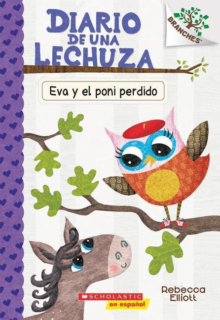 Diario De Una Lechuza 8 Eva Y El Poni Perdido Eva And The Lost Pony Volume 8 Un Libro De La Serie Branches Taschenbuch Rebecca Elliott