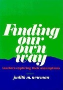 Finding Our Own Way: Teachers Exploring Their Assumptions