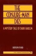 The Conjure-Man Dies: A Mystery Tale of Dark Harlem