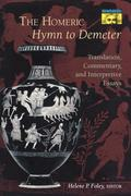 The Homeric Hymn to Demeter: Translation, Commentary, and Interpretive Essays