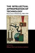 The Intellectual Appropriation of Technology: Discourses on Modernity, 1900-1939