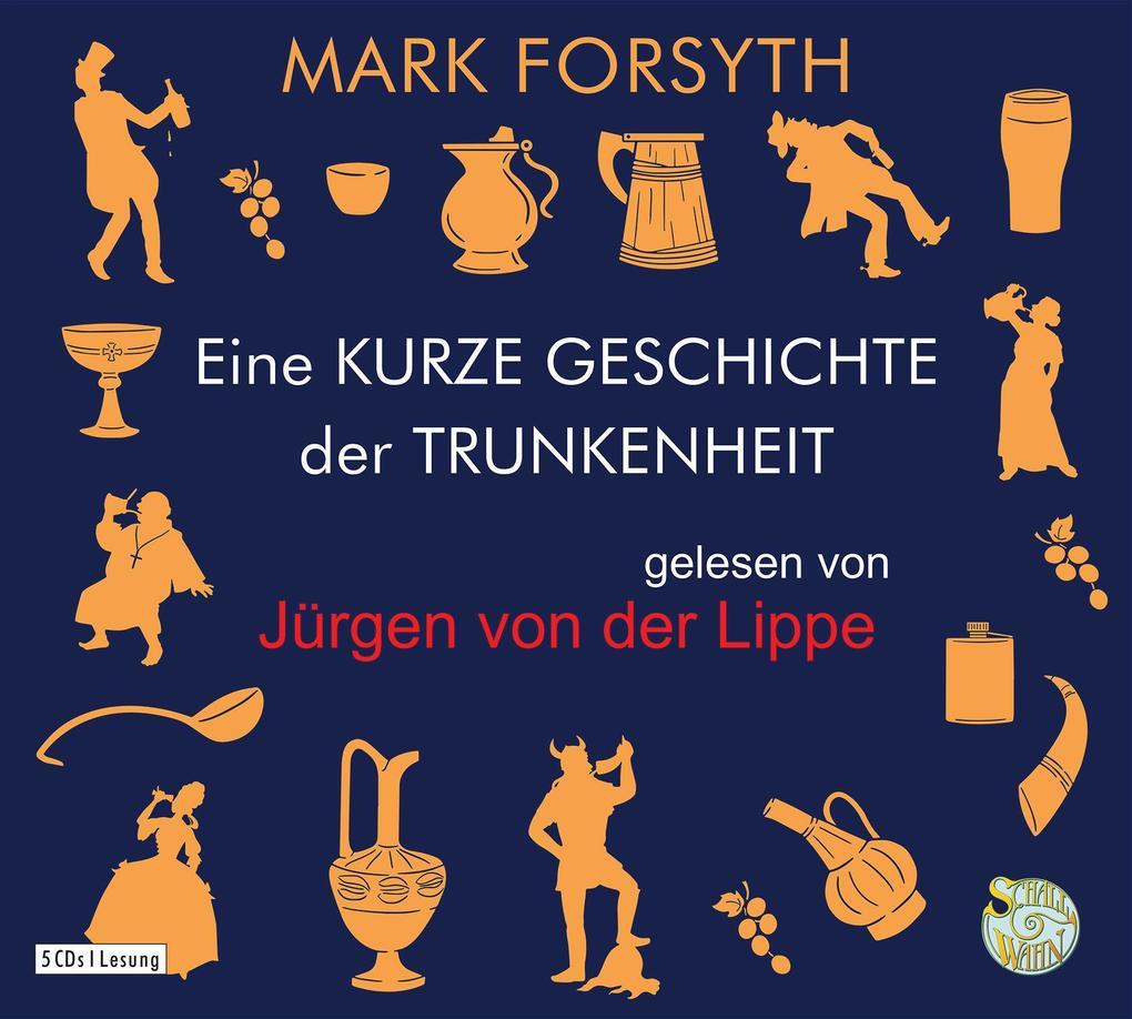 Eine kurze Geschichte der Trunkenheit - Der Homo alcoholicus von der Steinzeit bis heute als Hörbuch CD