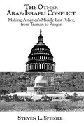 The Other Arab-Israeli Conflict: Making America's Middle East Policy, from Truman to Reagan