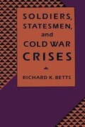 Soldiers, Statesman, and Cold War Crises