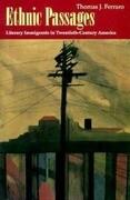 Ethnic Passages Ethnic Passages Ethnic Passages: Literary Immigrants in Twentieth-Century America Literary Immigrants in Twentieth-Century America Lit