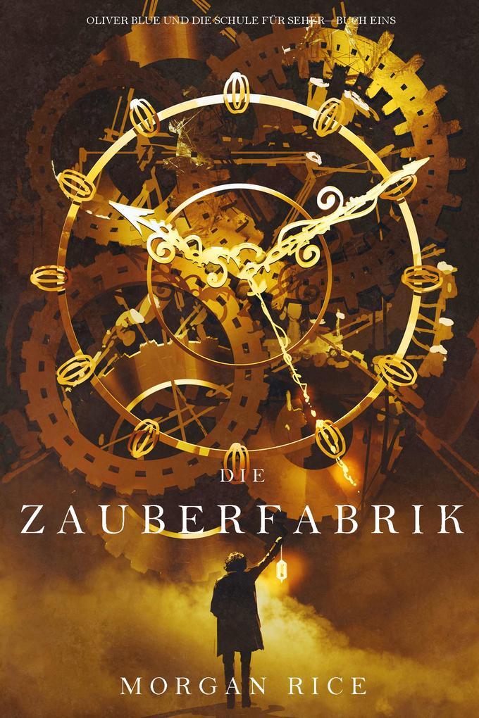 Die Zauberfabrik (Oliver Blue und die Schule für Seher - Buch Eins) als eBook epub