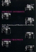 Prurient Interests: Gender, Democracy, and Obscenity in New York City, 1909-1945
