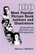 100 Most Popular Picture Book Authors and Illustrators: Biographical Sketches and Bibliographies