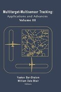 Multitarget-Multisensor Tracking: Applications and Advances Vol. III