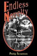 Endless Novelty: Specialty Production and American Industrialization, 1865-1925