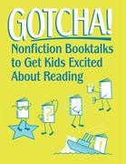 Gotcha!: Nonfiction Booktalks to Get Kids Excited about Reading
