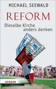 Reform - Dieselbe Kirche anders denken