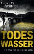 Todeswasser: Ein Fall für Seiler und Göbel - Zweiter Kriminalroman