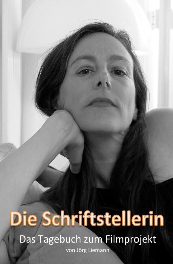 Die Schriftstellerin - Das Tagebuch zum Filmprojekt als Buch