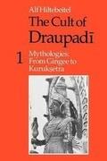 The Cult of Draupadi, Volume 1: Mythologies: From Gingee to Kuruksetra