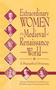 Extraordinary Women of the Medieval and Renaissance World: A Biographical Dictionary