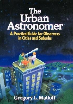 The Urban Astronomer: A Practical Guide for Observers in Cities and Suburbs als Buch (gebunden)