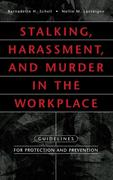 Stalking, Harassment, and Murder in the Workplace: Guidelines for Protection and Prevention