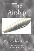 The Airship: Its Design, History, Operation and Future