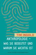 Anthropologie - was sie bedeutet und warum sie wichtig ist