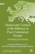 Democratic Control of the Military in Postcommunist Europe: Guarding the Guards