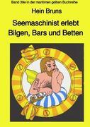 Seemaschinist erlebt Bilgen, Bars und Betten - Band 39e in der maritimen gelben Buchreihe