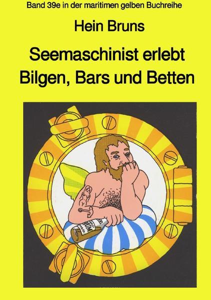 Seemaschinist erlebt Bilgen, Bars und Betten - Band 39e in der maritimen gelben Buchreihe als Buch