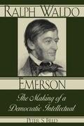 Ralph Waldo Emerson: The Making of a Democratic Intellectual
