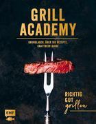 Grill Academy - Richtig gut grillen: Grundlagen, über 120 Rezepte, Craft Beer Guide