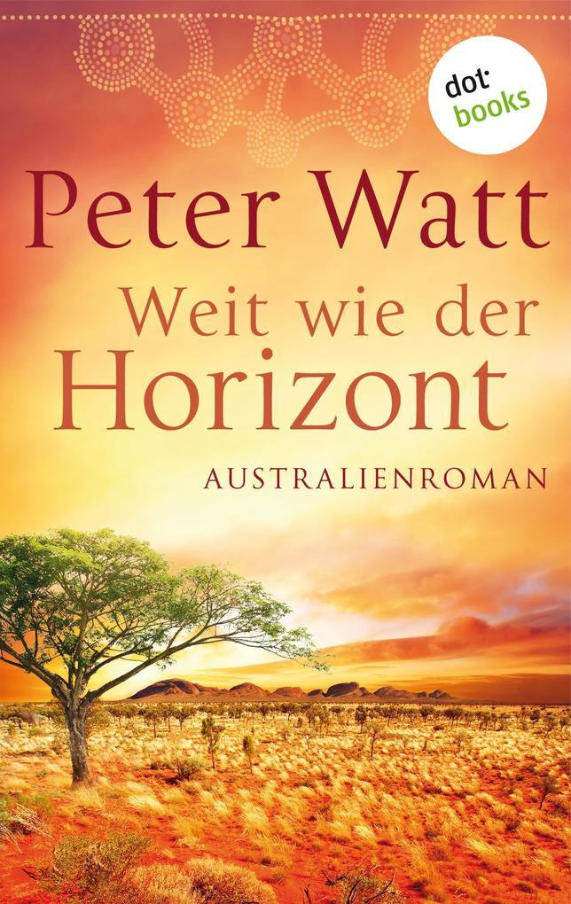 Weit wie der Horizont: Die große Australien-Saga - Band 1 als eBook epub