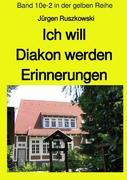 Ich will Diakon werden - Erinnerungen - Band 10e-2 in der gelben Reihe