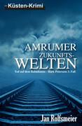 Amrumer Zukunfts-Welten: Tod auf dem Bahndamm - Hark Petersens 3. Fall