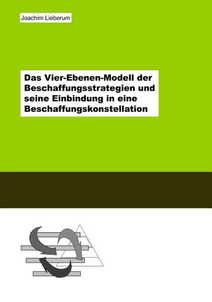 Das Vier-Ebenen-Modell der Beschaffungsstrategien und seine Einbindung in eine Beschaffungskonstella als Buch