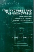 """Knowable and the Unknowable: Modern Science, Nonclassical Thought, and the """"Two Cultures"""""""