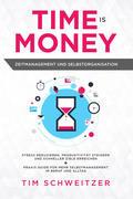 Time is Money: Zeitmanagement und Selbstorganisation