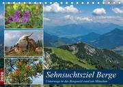 Sehnsuchtsziel Berge - Unterwegs in den Bergwelt rund um München (Tischkalender 2020 DIN A5 quer)