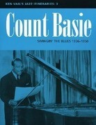 Count Basie: Swingin' the Blues 1936-1950: Ken Vail's Jazz Itineraries 3