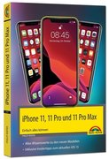 iPhone 11, 11 Pro und 11 Pro Max - Einfach alles können - Die Anleitung zu allen neuen iPhones. Aktuell zu iOS 13 - Für Einsteiger und Fortgeschrittene