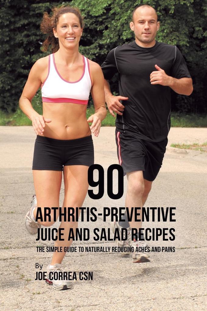 90 Arthritis-Preventive Juice and Salad Recipes als Taschenbuch