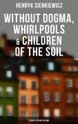 Without Dogma, Whirlpools & Children of the Soil: 3 Novels in one Volume