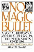 No Magic Bullett: A Social History of Venereal Disease in the United States Since 1880