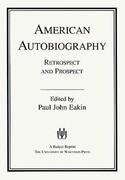 American Autobiography: Retrospect and Prospect