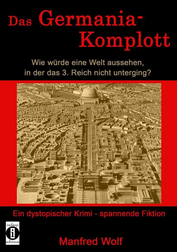 Das Germania-Komplott: Wie würde eine Welt aussehen, in der das 3. Reich nicht unterging? als eBook epub