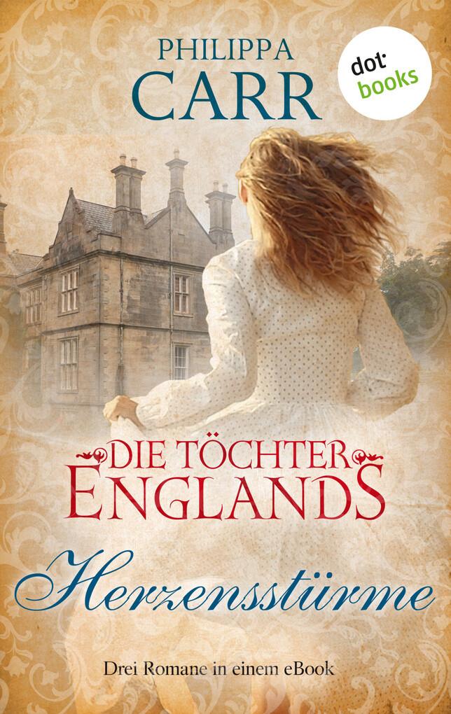Die Töchter Englands: Herzensstürme - Dritter Sammelband als eBook