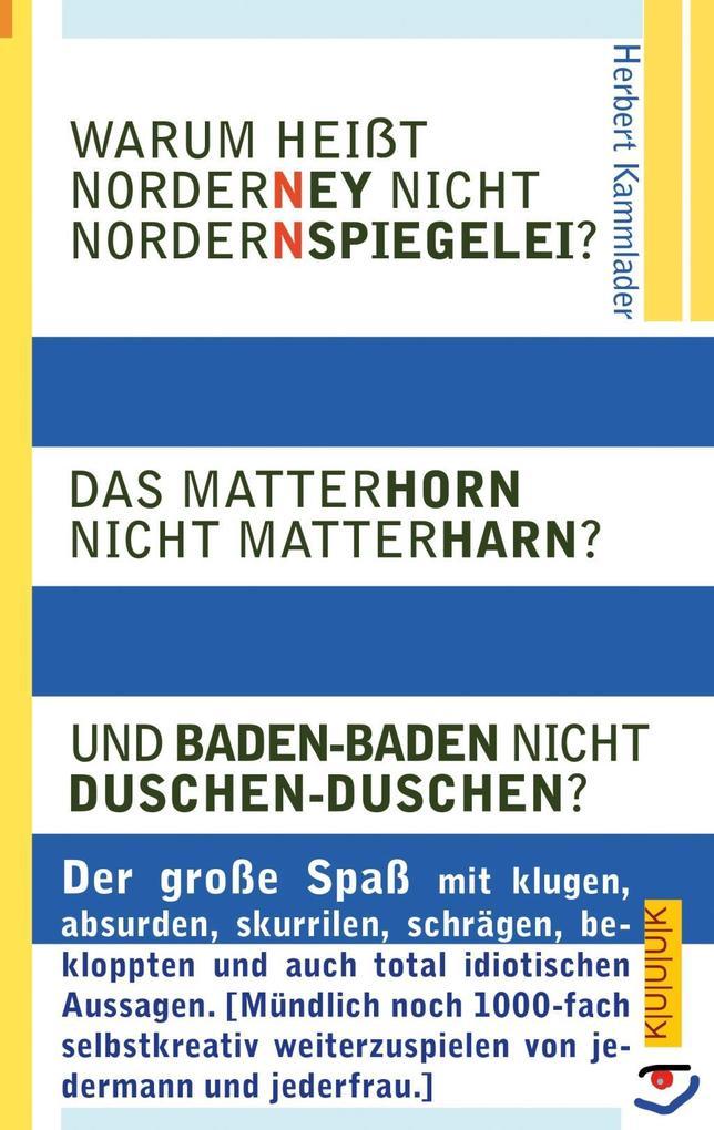Warum heißt Norderney nicht Nordernspiegelei? Das Matterhorn nicht Matterharn? Und Baden-Baden nicht Duschen-Duschen? als Taschenbuch