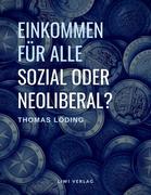 Einkommen für alle - sozial oder neoliberal? Die Ideengeschichte des bedingungslosen Grundeinkommens