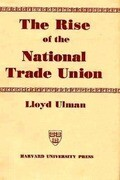 The Rise of the National Trade Union: The Development and Significance of Its Structure, Governing Institutions, and Economic Policies, 2nd Edition